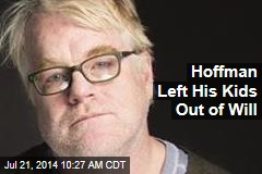 Hoffman Left His Kids Out of Will