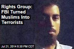 Rights Group: FBI Turned Muslims Into Terrorists