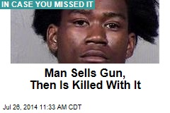 Man Sells Gun, Then Is Killed With It