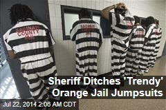 Sheriff Ditches 'Trendy' Orange Jail Jumpsuits