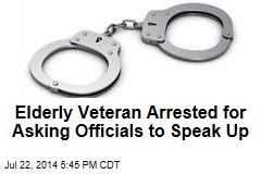 Elderly Veteran Arrested for Asking Officials to Speak Up
