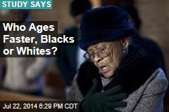 Blacks Age Faster Than Whites Do