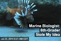 Marine Biologist: 6th-Grader Stole My Idea