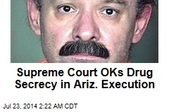 Supreme Court OKs Drug Secrecy in Az. Execution
