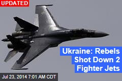 Ukraine: Rebels Shot Down 2 Fighter Jets
