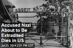 Accused Nazi About to Be Extradited Dies in US