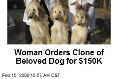 Woman Orders Clone of Beloved Dog for $150K