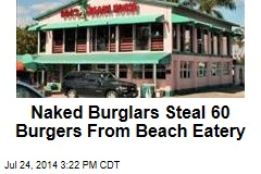 Naked Burglars Steal 60 Burgers From Beach Eatery