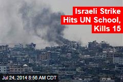 Israeli Strike Hits UN School, Kills 15