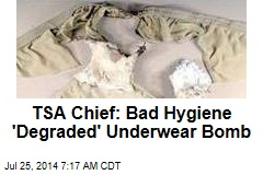TSA Chief: Bad Hygiene 'Degraded' Underwear Bomb