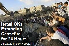 Israel OKs Extending Ceasefire for 24 Hours
