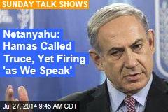 Netanyahu: Hamas Called Truce, Yet Firing 'as We Speak'