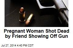 Pregnant Woman Shot Dead by Friend Showing Off Gun