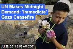 UN Makes Midnight Demand: 'Immediate' Gaza Ceasefire