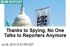 Thanks to Spying, No One Talks to Reporters Anymore