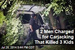 2 Men Charged for Carjacking That Killed 3 Kids