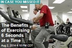 The Benefits of Exercising 6 Seconds at a Time