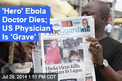 'Hero' Ebola Doc Dies; US Physician Is 'Grave'