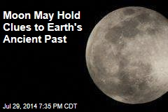 Moon May Hold Clues to Earth's Ancient Past