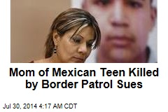 Mom of Mexican Teen Killed by Border Patrol Sues