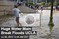 Huge Water Main Break Floods UCLA