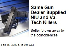 Same Gun Dealer Supplied NIU and Va. Tech Killers