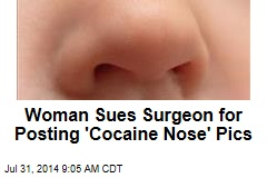 Woman Sues Surgeon for Posting 'Cocaine Nose' Pics