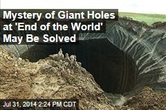 Mystery of Giant Holes at 'End of the World' May Be Solved