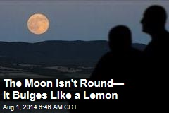 The Moon Isn't Round— It Bulges Like a Lemon
