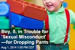 Boy, 5, in Trouble for 'Sexual Misconduct' —for Dropping Pants