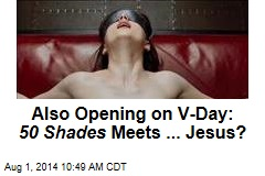 Also Opening on V-Day: 50 Shades Meets ... Jesus?