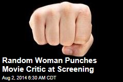 Random Woman Punches Movie Critic at Screening
