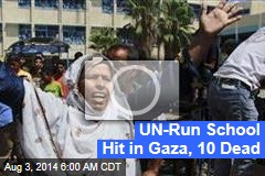 UN-Run School Hit in Gaza, 10 Dead
