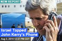 Israel Tapped John Kerry's Phone