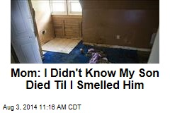Mom: I Didn't Know My Son Died Til I Smelled Him