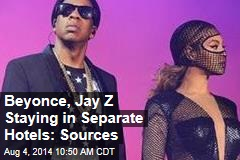 Beyonce, Jay Z Staying in Separate Hotels: Sources