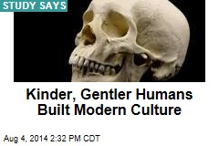 Kinder, Gentler Humans Built Modern Culture