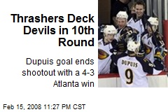 Thrashers Deck Devils in 10th Round