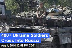 400+ Ukraine Soldiers Cross Into Russia