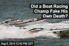 Did a Boat Racing Champ Fake His Own Death?