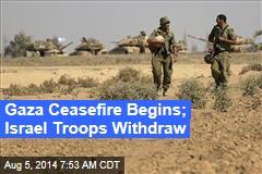 Gaza Ceasefire Begins; Israel Troops Withdraw