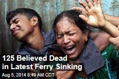 125 Believed Dead in Latest Ferry Sinking
