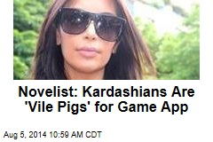 Novelist: Kardashians Are 'Vile Pigs' for Game App