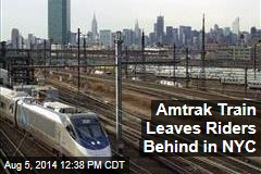Amtrak Train Leaves Riders Behind in NYC