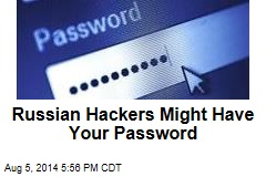 Russian Hackers Might Have Your Password
