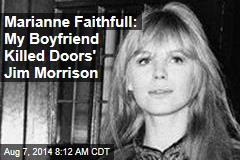 Marianne Faithfull: My Boyfriend Killed Doors' Jim Morrison