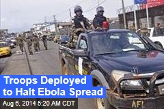 Troops Deployed to Halt Ebola Spread