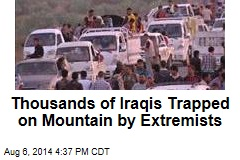 Thousands of Iraqis Trapped on Mountain by Extremists