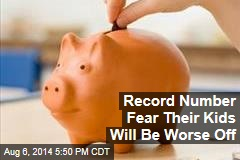 Record Number Fear Their Kids Will Be Worse Off