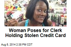 Woman Poses for Clerk Holding Stolen Credit Card